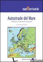 AUTOSTRADE DEL MARE. POLITICA, ECONOMIA, LOGISTICA - BETTINI M. (CUR.)