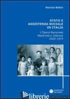 STATO E ASSISTENZA SOCIALE IN ITALIA. L'OPERA NAZIONALE MATERNITA' E INFANZIA 19 - BETTINI MAURIZIO