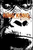 KING KONG. LA «GRANDE SCIMMIA» DAL CINEMA AL MITO E RITORNO - RUSSO GIOVANNI
