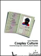 COSPLAY CULTURE. FENOMENOLOGIA DEI COSTUME PLAYERS ITALIANI - VANZELLA LUCA
