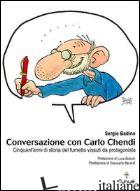 CONVERSAZIONE CON CARLO CHENDI. DA PEPITO ALLA DISNEY E OLTRE: CINQUANT'ANNI DI  - BADINO SERGIO