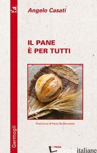 PANE E' PER TUTTI (IL) - CASATI ANGELO