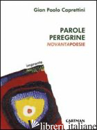 PAROLE PEREGRINE - CAPRETTINI GIAN PAOLO