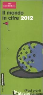 MONDO IN CIFRE 2012 (IL) - THE ECONOMIST (CUR.)