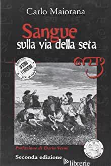 SANGUE SULLA VIA DELLA SETA - MAIORANA CARLO