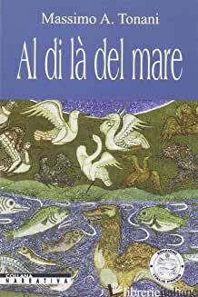 AL DI LA' DEL MARE - TONANI MASSIMO A.