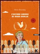 ULTIMO AMORE DI BABA DUNJA (L') - BRONSKY ALINA