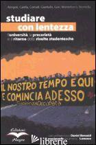 STUDIARE CON LENTEZZA. L'UNIVERSITA', LA PRECARIETA' E IL RITORNO DELLE RIVOLTE  -