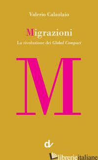 MIGRAZIONI. LA RIVOLUZIONE DEI GLOBAL COMPACT - CALZOLAIO VALERIO