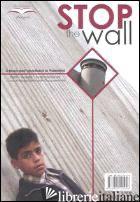 STOP THE WALL. IL MURO DELL'APARTHEID IN PALESTINA. FATTI, ANALISI, TESTIMONIANZ - PENGON (CUR.)
