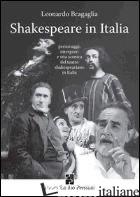 SHAKESPEARE IN ITALIA. PERSONAGGI, INTERPRETI E VITA SCENICA DEL TEATRO SHAKESPE - BRAGAGLIA LEONARDO; PRETOLANI P. (CUR.)