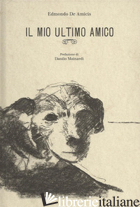 MIO ULTIMO AMICO. EDIZ. IN FACSIMILE (IL) - DE AMICIS EDMONDO; DOMINICI F. (CUR.)