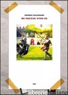 MI FACCIO VIVO IO - FALEGNAMI ANDREA