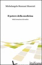 POTERE DELLA MEDICINA (IL) - STANZANI MASERATI MICHELANGELO