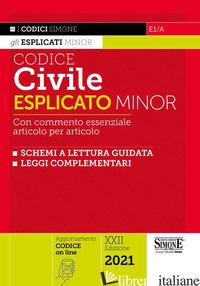 CODICE CIVILE ESPLICATO. CON COMMENTO ESSENZIALE ARTICOLO PER ARTICOLO E SCHEMI  - E1/A