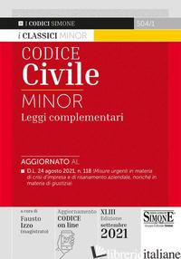 CODICE CIVILE E LEGGI COMPLEMENTARI. EDIZ. MINOR - IZZO F. (CUR.)