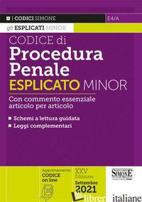 CODICE DI PROCEDURA PENALE ESPLICATO. CON COMMENTO ESSENZIALE ARTICOLO PER ARTIC - E4/A