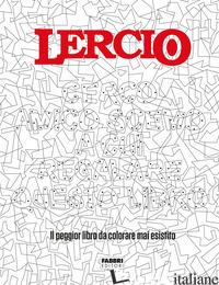 LERCIO. CERCO AMICO SCEMO A CUI REGALARE QUESTO LIBRO. IL PEGGIOR LIBRO DA COLOR - AA.VV.