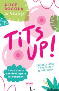 TITS UP! TUTTO QUELLO CHE DEVI SAPERE SUI REGGISENI - BOCOLA ALICE