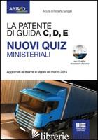 PATENTE DI GUIDA C, D, E. NUOVI QUIZ MINISTERIALI. CON CD-ROM (LA) - SANGALLI R. (CUR.)