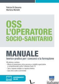OPERATORE SOCIO-SANITARIO. MANUALE TEORICO PRATICO PER I CONCORSI E LA FORMAZION - DI GIACOMO PATRIZIA; MONTALTI MARILENA
