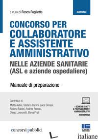 CONCORSO PER COLLABORATORE E ASSISTENTE AMMINISTRATIVO NELLE AZIENDE SANITARIE ( - FOGLIETTA F. (CUR.)
