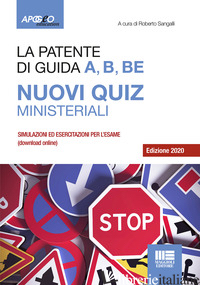 PATENTE DI GUIDA A, B, BE. NUOVI QUIZ MINISTERIALI. CON SOFTWARE DI SIMULAZIONE  - SANGALLI R. (CUR.)