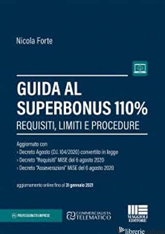 GUIDA AL SUPERBONUS 110%. REQUISITI, LIMITI E PROCEDURE - FORTE NICOLA