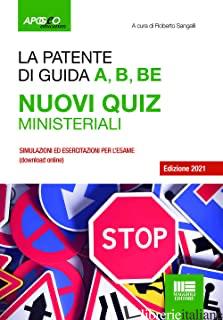 PATENTE DI GUIDA A, B, BE. NUOVI QUIZ MINISTERIALI. CON SOFTWARE DI SIMULAZIONE  - SANGALLI ROBERTO