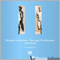 DISEGNI DI ARCHITETTURA-DRAWINGS OF ARCHITECTURE (1995-2010). EDIZ. ILLUSTRATA - BIANCHI ALESSANDRO