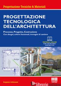PROGETTAZIONE TECNOLOGICA DELL'ARCHITETTURA. PROCESSO, PROGETTO, COSTRUZIONE. CO - ARBIZZANI EUGENIO