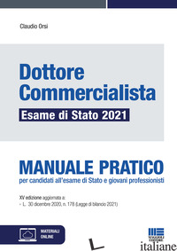 DOTTORE COMMERCIALISTA. ESAME DI STATO 2021. MANUALE PRATICO. CON ESPANSIONE ONL - ORSI CLAUDIO