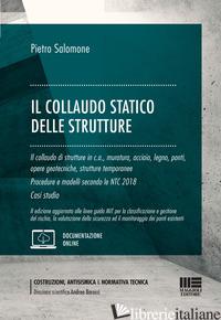 COLLAUDO STATICO DELLE STRUTTURE. CON ESPANSIONE ONLINE (IL) - SALOMONE PIETRO