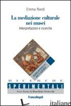 MEDIAZIONE CULTURALE NEI MUSEI. INTERPRETAZIONI E RICERCHE. EDIZ. ITALIANA E SPA - NARDI EMMA