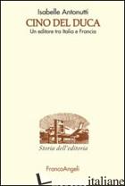 CINO DEL DUCA. UN EDITORE TRA ITALIA E FRANCIA - ANTONUTTI ISABELLE