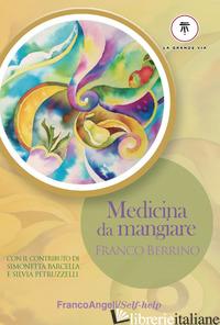 MEDICINA DA MANGIARE - BERRINO FRANCO; BORTOLAZZI E. (CUR.)