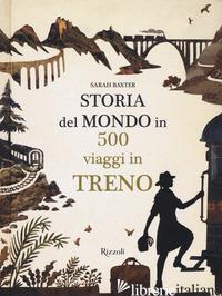 STORIA DEL MONDO IN 500 VIAGGI IN TRENO - BAXTER SARAH