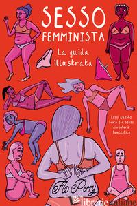 SESSO FEMMINISTA. EDIZ. ILLUSTRATA - PERRY FLO
