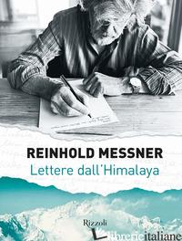 LETTERE DALL'HIMALAYA. EDIZ. ILLUSTRATA - MESSNER REINHOLD
