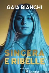 SINCERA E RIBELLE - BIANCHI GAIA