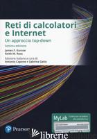 RETI DI CALCOLATORI E INTERNET. UN APPROCCIO TOP-DOWN. EDIZ. MYLAB. CON ETEXT. C - KUROSE JAMES F.; ROSS KEITH W.; CAPONE A. (CUR.); GAITO S. (CUR.)