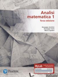 ANALISI MATEMATICA 1. EDIZ. MYLAB. CON CONTENUTO DIGITALE PER ACCESSO ON LINE - ANICHINI GIUSEPPE; CONTI GIUSEPPE; SPADINI MARCO