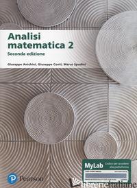 ANALISI MATEMATICA 2. EDIZ. MYLAB. CON CONTENUTO DIGITALE PER DOWNLOAD E ACCESSO - ANICHINI GIUSEPPE; CONTI GIUSEPPE; SPADINI MARCO