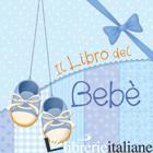 LIBRO DEL BEBE'. MASCHIO (IL) - GONANO MARIA ELENA