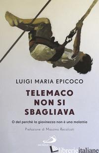 TELEMACO NON SI SBAGLIAVA. O DEL PERCHE' LA GIOVINEZZA NON E' UNA MALATTIA - EPICOCO LUIGI MARIA