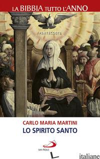 SPIRITO SANTO. LA BIBBIA TUTTO L'ANNO. PENTECOSTE (LO) - MARTINI CARLO MARIA