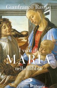 VOLTI DI MARIA NELLA BIBBIA. TRENTUNO «ICONE» BIBLICHE (I) - RAVASI GIANFRANCO