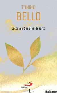 LETTERA A GESU' NEL DESERTO - BELLO ANTONIO