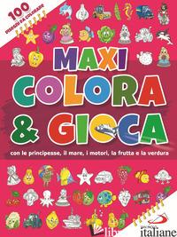 MAXI COLORA & GIOCA. CON LE PRINCIPESSE, IL MARE, I MOTORI, LA FRUTTA E LA VERDU - AA VV