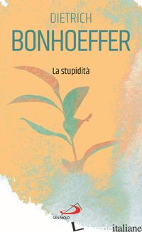 STUPIDITA' (LA) - BONHOEFFER DIETRICH
